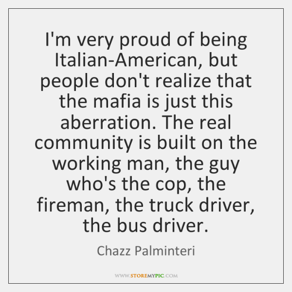 I'm very proud of being Italian-American, but people don't realize that the ...