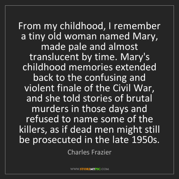 Charles Frazier: From my childhood, I remember a tiny old woman named...