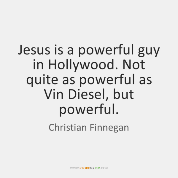 Jesus is a powerful guy in Hollywood. Not quite as powerful as ...