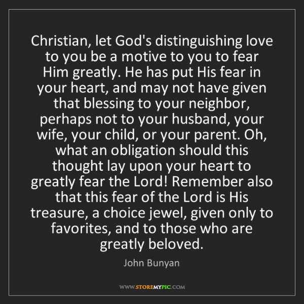 John Bunyan: Christian, let God's distinguishing love to you be a...
