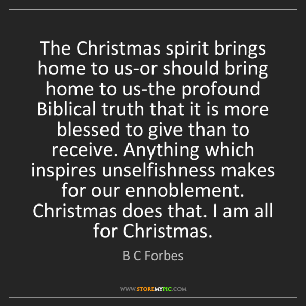 B C Forbes: The Christmas spirit brings home to us-or should bring...