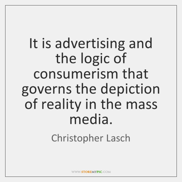 It is advertising and the logic of consumerism that governs the depiction ...