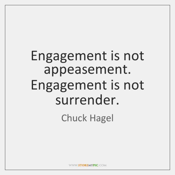 Engagement is not appeasement. Engagement is not surrender.