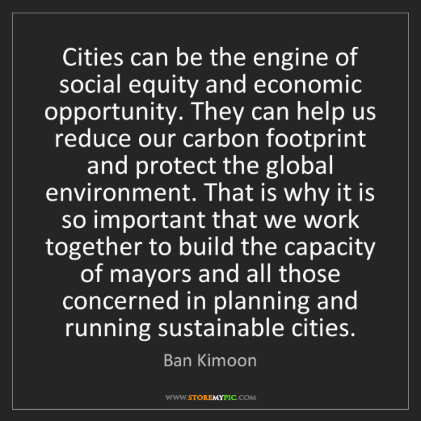 Ban Kimoon: Cities can be the engine of social equity and economic...