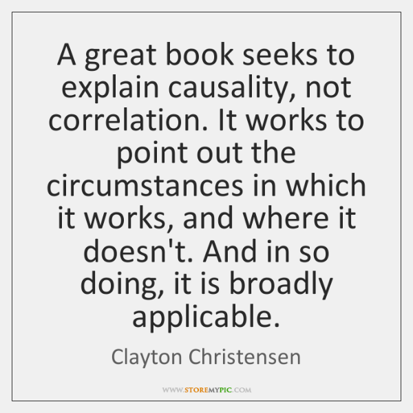A great book seeks to explain causality, not correlation. It works to ...