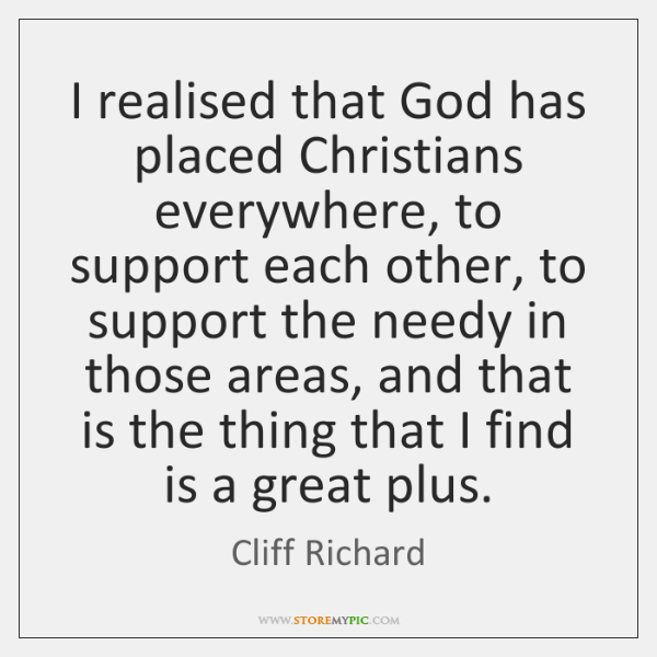 I realised that God has placed Christians everywhere, to support each other, ...