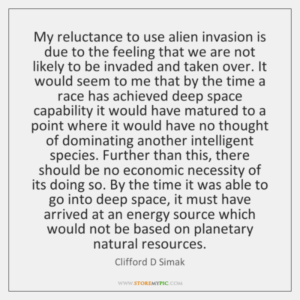 My reluctance to use alien invasion is due to the feeling that ...