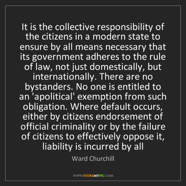 Ward Churchill: It is the collective responsibility of the citizens in...