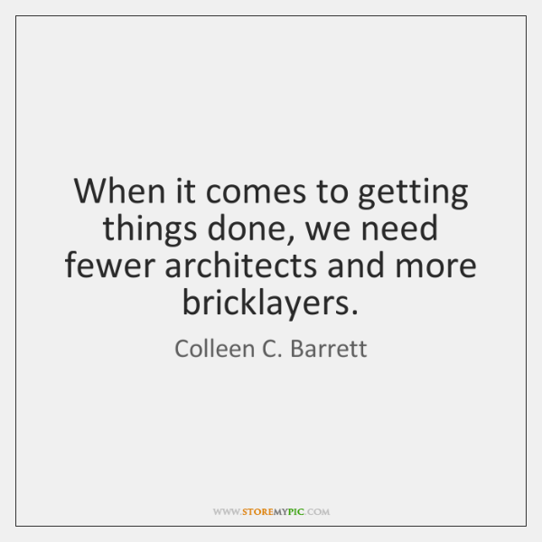 When it comes to getting things done, we need fewer architects and ...