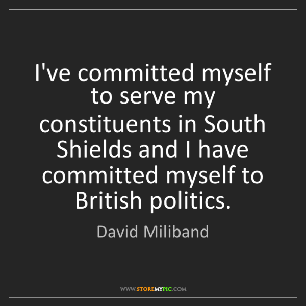 David Miliband: I've committed myself to serve my constituents in South...