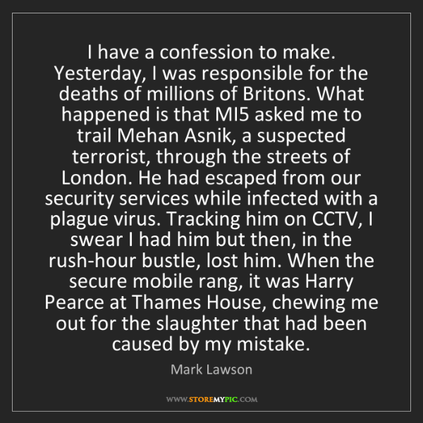 Mark Lawson: I have a confession to make. Yesterday, I was responsible...