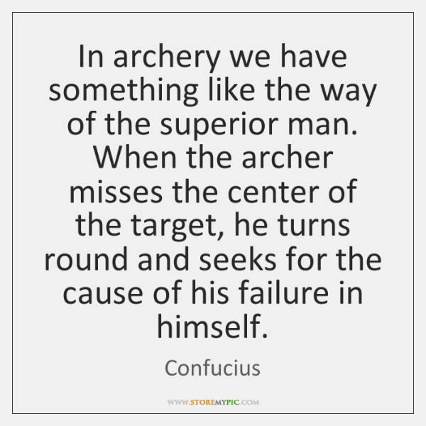 In archery we have something like the way of the superior man. ...