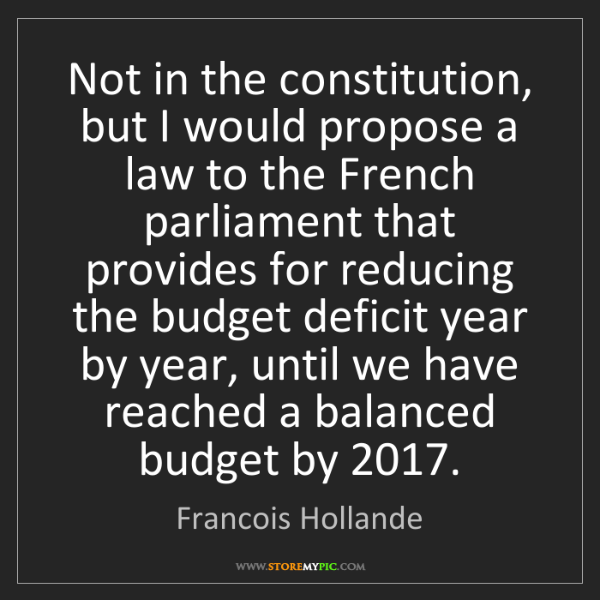 Francois Hollande: Not in the constitution, but I would propose a law to...