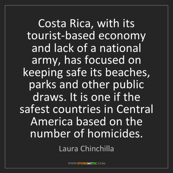 Laura Chinchilla: Costa Rica, with its tourist-based economy and lack of...