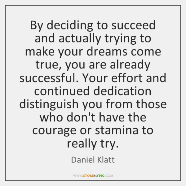 By deciding to succeed and actually trying to make your dreams come ...