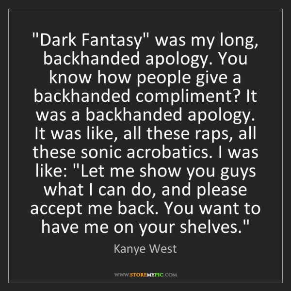 "Kanye West: ""Dark Fantasy"" was my long, backhanded apology. You know..."