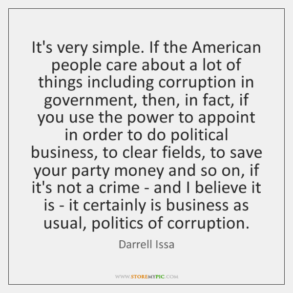 It's very simple. If the American people care about a lot of ...