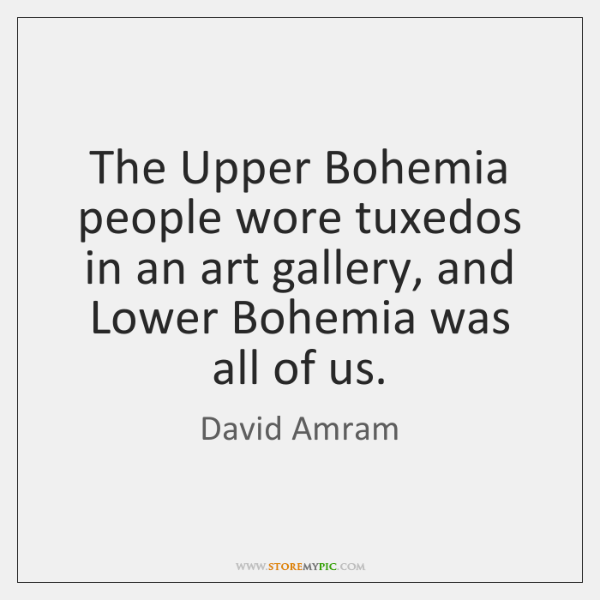 The Upper Bohemia people wore tuxedos in an art gallery, and Lower ...