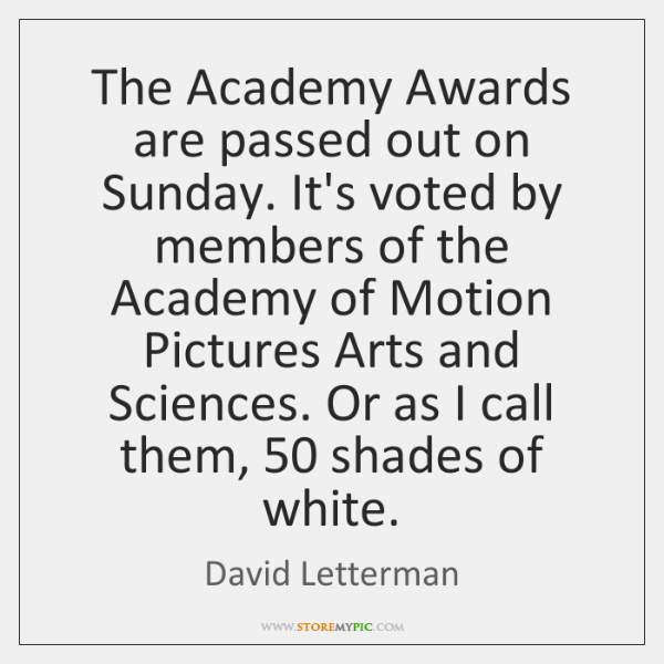 The Academy Awards are passed out on Sunday. It's voted by members ...