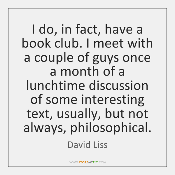 I do, in fact, have a book club. I meet with a ...