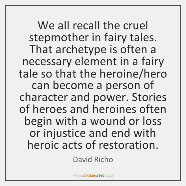We all recall the cruel stepmother in fairy tales. That archetype is ...
