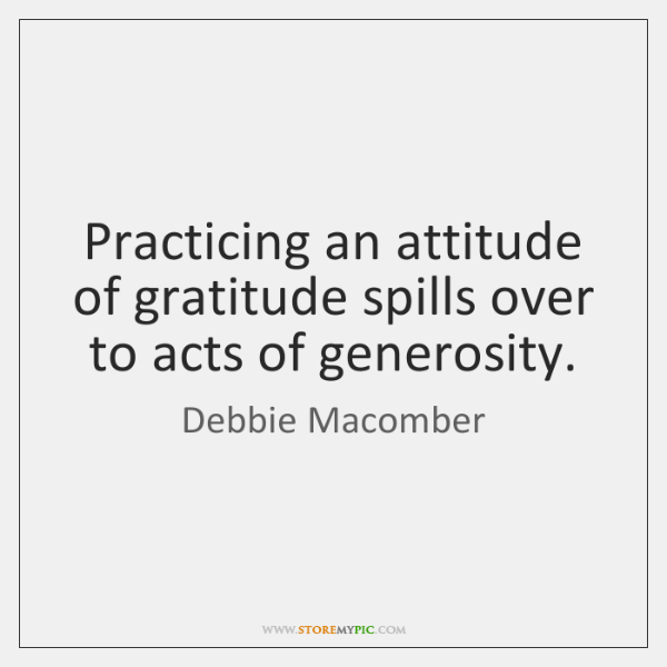 Practicing an attitude of gratitude spills over to acts of generosity.