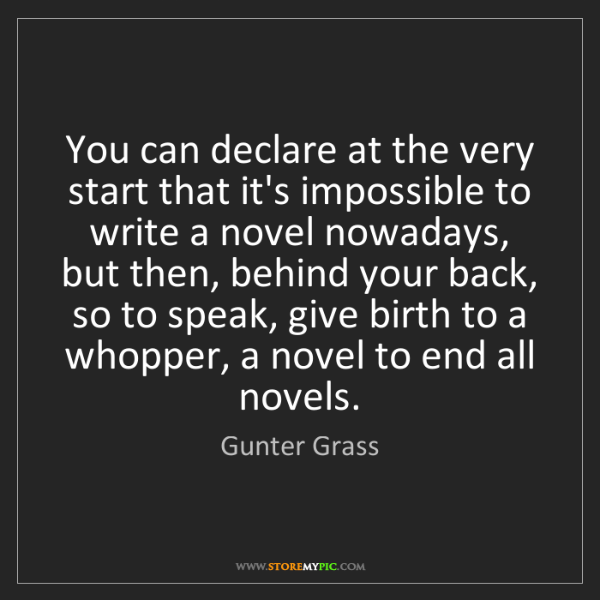 Gunter Grass: You can declare at the very start that it's impossible...