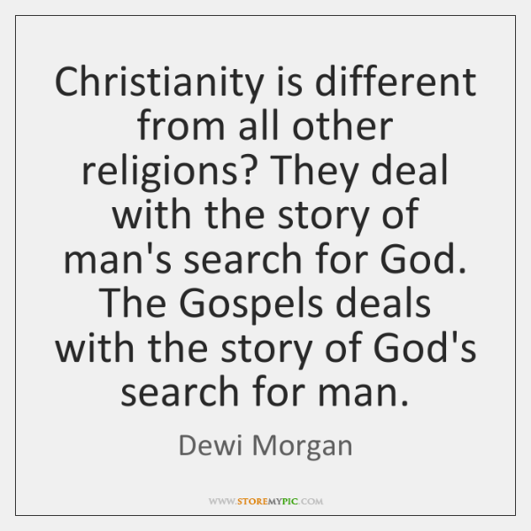 Christianity is different from all other religions? They deal with the story ...