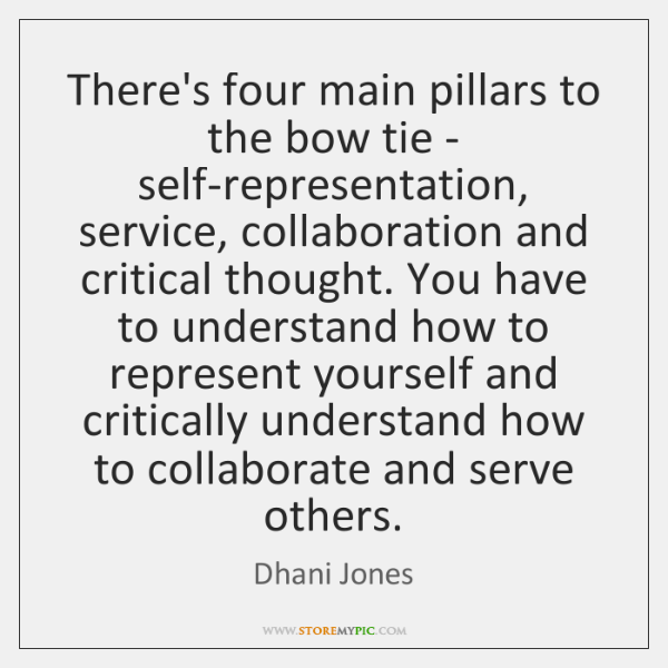 There's four main pillars to the bow tie - self-representation, service, collaboration ...