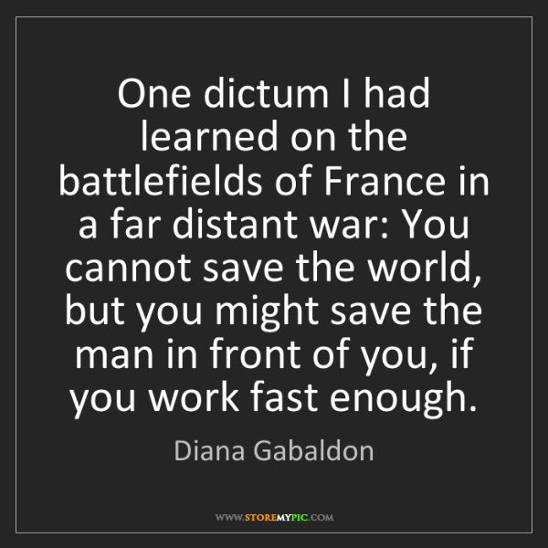 Diana Gabaldon: One dictum I had learned on the battlefields of France...