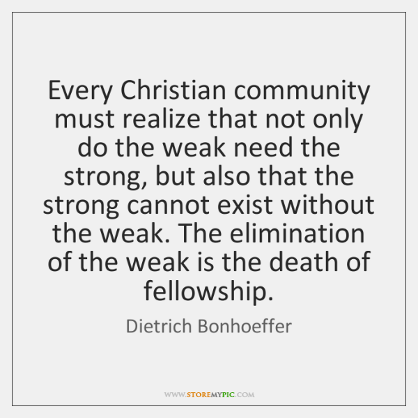 Every Christian community must realize that not only do the weak need ...