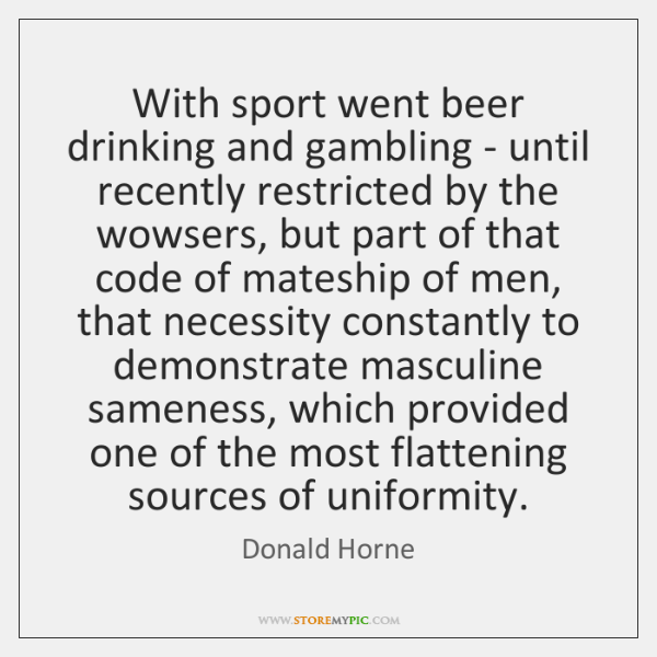 With sport went beer drinking and gambling - until recently restricted by ...
