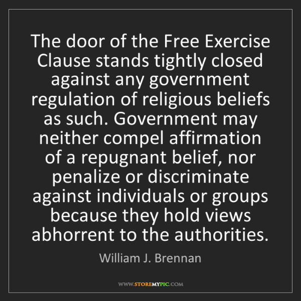 William J. Brennan: The door of the Free Exercise Clause stands tightly closed...