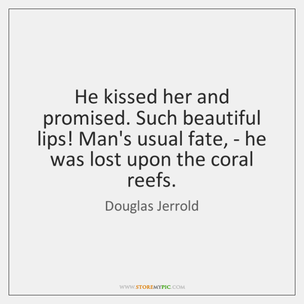 He kissed her and promised. Such beautiful lips! Man's usual fate, - ...