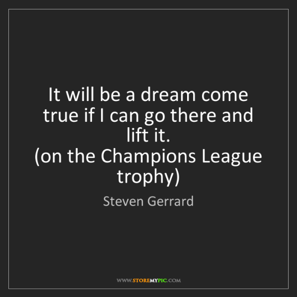 Steven Gerrard: It will be a dream come true if I can go there and lift...