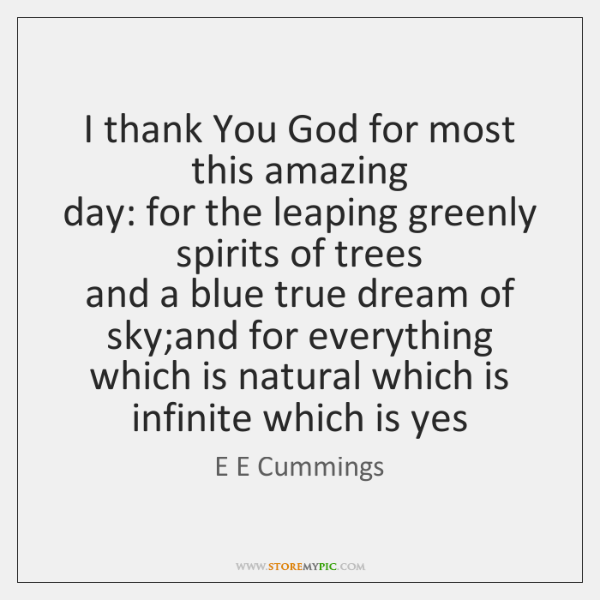 I thank You God for most this amazing   day: for the leaping ...