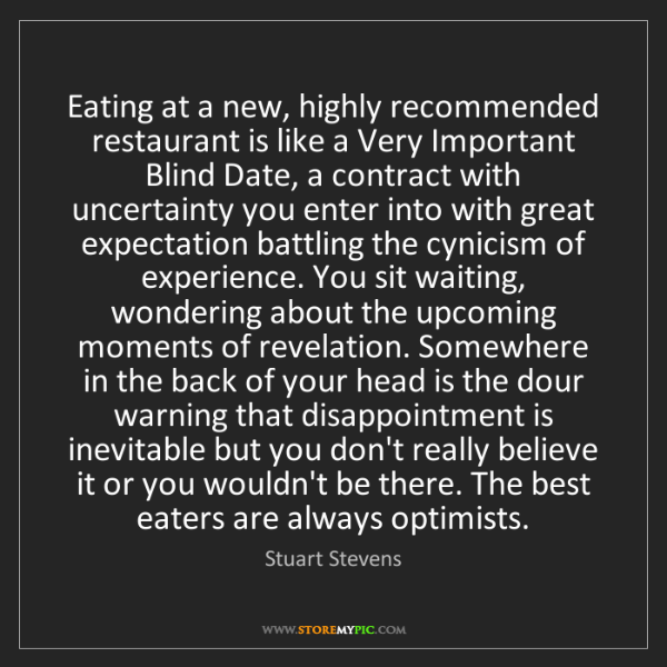 Stuart Stevens: Eating at a new, highly recommended restaurant is like...