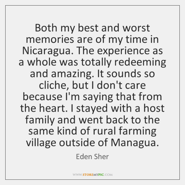 Both my best and worst memories are of my time in Nicaragua. ...