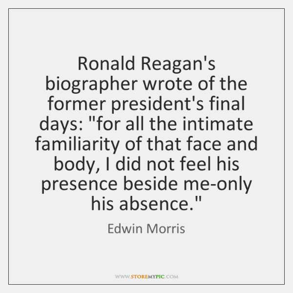 Ronald Reagan's biographer wrote of the former president's final days: