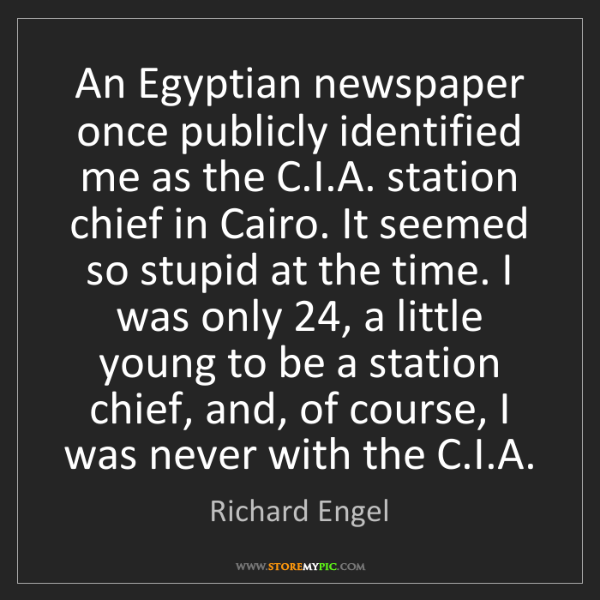 Richard Engel: An Egyptian newspaper once publicly identified me as...