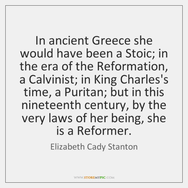 In ancient Greece she would have been a Stoic; in the era ...