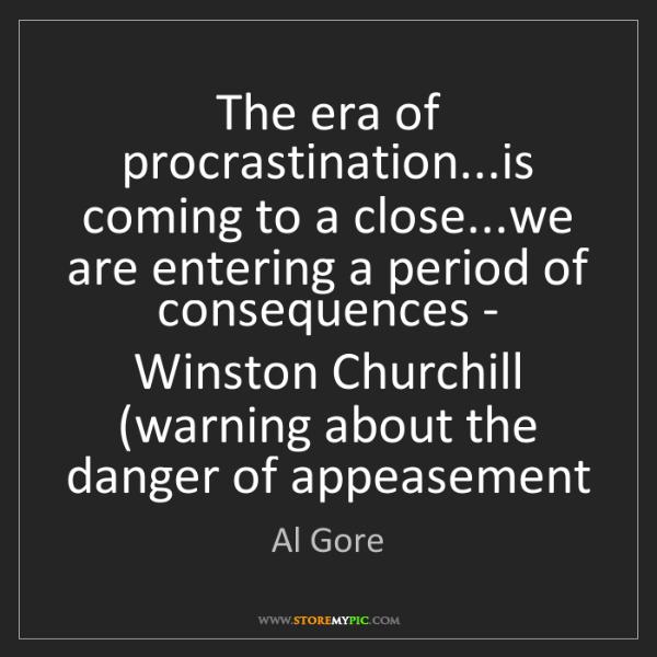 Al Gore: The era of procrastination...is coming to a close...we...