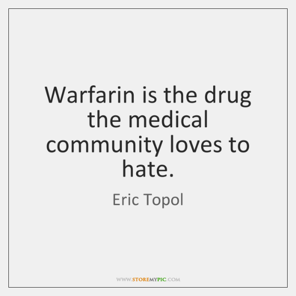 Warfarin is the drug the medical community loves to hate.