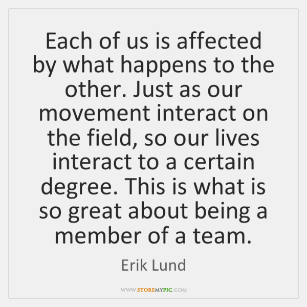 Each of us is affected by what happens to the other. Just ...