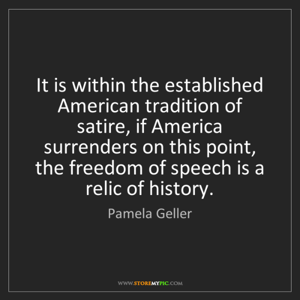 Pamela Geller: It is within the established American tradition of satire,...
