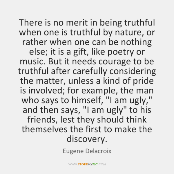 There is no merit in being truthful when one is truthful by ...