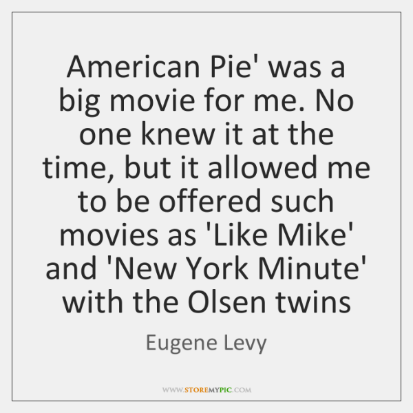 American Pie' was a big movie for me. No one knew it ...