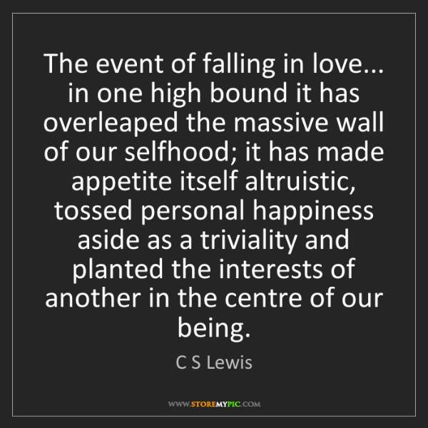 C S Lewis: The event of falling in love... in one high bound it...