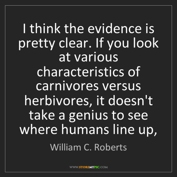 William C. Roberts: I think the evidence is pretty clear. If you look at...