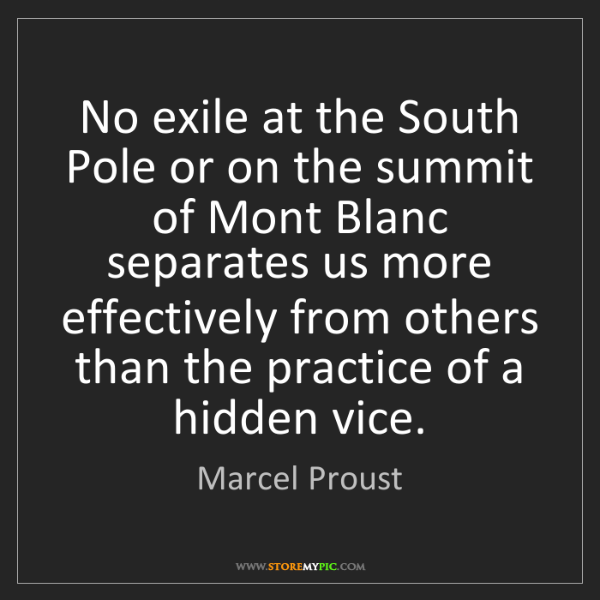 Marcel Proust: No exile at the South Pole or on the summit of Mont Blanc...